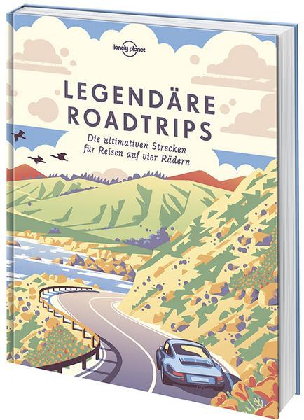 Lonely Planet  Legendäre Roadtrips Die ultimativen Strecken für Reisen auf vier Rädern weltweit, 2018