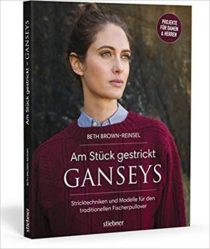 Beth Brown-Reinsel Am Stück gestrickt: Ganseys: Den klassischen britischen Fischerpullover selbst stricken, 2019
