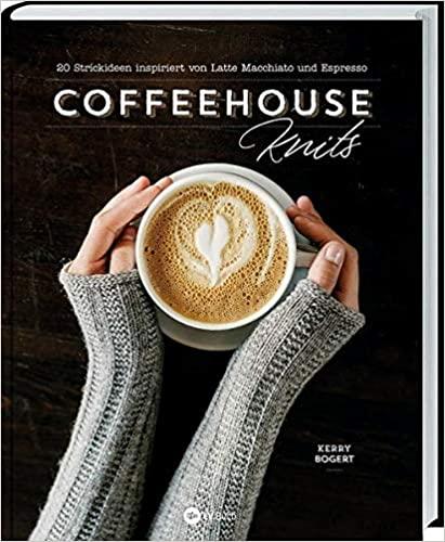 Coffeehouse-Knits: 20 Strickideen inspiriert von Latte Macchiato und Espresso, 2020