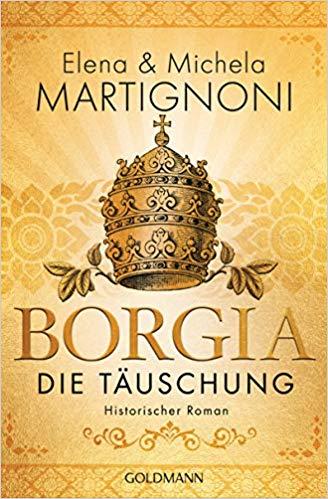 Elena & Michela Martignoni, Borgia – Die Täuschung: Die Borgia-Trilogie 3, 2019