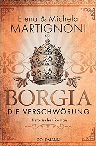 Elena & Michela Martignoni Borgia – Die Verschwörung: Die Borgia-Trilogie 1, 2019