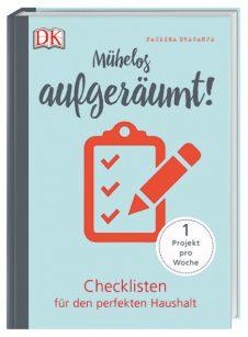 Paulina Draganja Mühelos aufgeräumt!: Checklisten für den perfekten Haushalt. 1 Projekt pro Woche, 2018