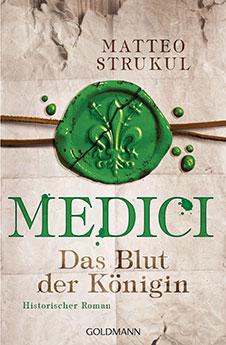 Matteo Strukul Medici – Das Blut der Königin, Goldmann, 2017