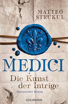 Matteo Strukul Medici – Die Kunst der Intrige, Goldmann, 2017