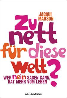 Jacqui Marson Zu nett für diese Welt?: Wer Nein sagen kann, hat mehr vom Leben, Goldmann Verlag, 2014