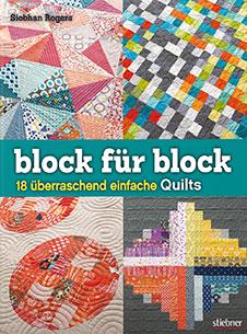 Siobhan Rogers Block für Block: 18 überraschend einfache Quilts, Stiebner Verlag, 2016