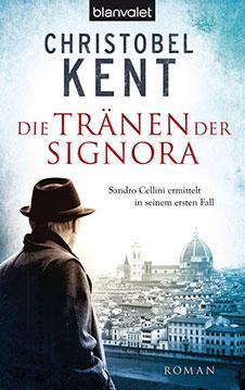 Christobel Kent Die Tränen der Signora. Sandro Cellini ermittelt in seinem ersten Fall, Blanvalet, 2010