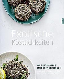 Shami Radia und Neil Whippey Exotische Köstlichkeiten: Das ultimative Insektenkochbuch., Landwirtschaftsverlag, 2017