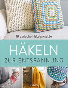 Häkeln zur Entspannung 18 einfache Häkelprojekte, Stiebner, 2017