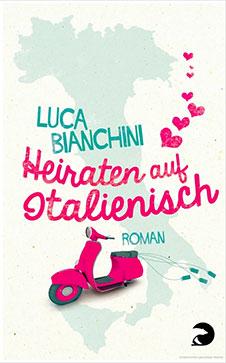 Luca Bianchini Heiraten auf Italienisch, Berlin Verlag, 2014