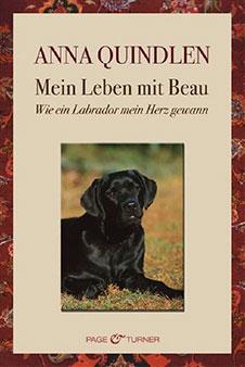 Anna Quindlen Mein Leben mit Beau: Wie ein Labrador mein Herz gewann, Page & Turner, 2008