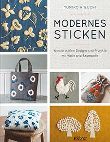 Yumiko Higuchi, Modernes Sticken: Wunderschöne Designs und Projekte mit Wolle und Baumwolle, Stiebner, 2017