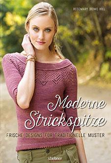 Hill Rosemary Moderne Strickspitze: Frische Designs für traditionelle Muster, Stiebner Verlag, 2016