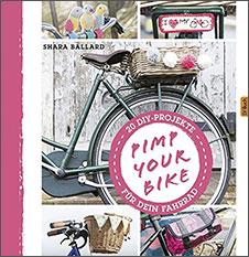 Sahra Ballard Pimp Your Bike!: 20 DIY-Projekte für dein Fahrrad, Landwirtschaftsverlag, 2015