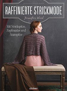 Jennifer Wood, Raffinierte Strickmode: Mit Strickspitze, Zopfmuster und Aranspitze, Stiebner, 2017