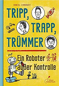 Daniel Zimakoff Ein Roboter außer Kontrolle, Klett Kinderbuch Verlag, 2013